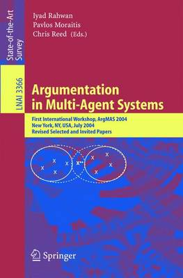 Argumentation in Multi-Agent Systems: First International Workshop, ArgMAS 2004, New York, NY, USA, July 19, 2004, Revised Selected and Invited Papers