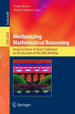 Mechanizing Mathematical Reasoning: Essays in Honor of Joerg H. Siekmann on the Occasion of His 60th Birthday
