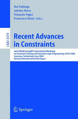 Recent Advances in Constraints: Joint ERCIM/CoLogNET International Workshop on Constraint Solving and Constraint Logic Programming, CSCLP 2004, Lausanne, Switzerland, June 23-25, 2004, Revised Selected and Invited Papers