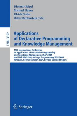 Applications of Declarative Programming and Knowledge Management: 15th International Conference on Applications of Declarative Programming and Knowledge Management, INAP 2004, and 18th Workshop on Logic Programming, WLP 2004, Potsdam, Germany, March 4-6,