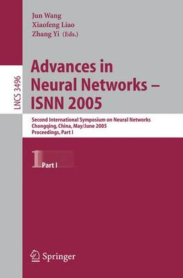 Advances in Neural Networks - ISNN 2005: Second International Symposium on Neural Networks, Chongqing, China, May 30 - June 1, 2005, Proceedings, Part I