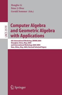Computer Algebra and Geometric Algebra with Applications: 6th International Workshop, IWMM 2004, Shanghai, China, May 19-21, 2004 and International Workshop, GIAE 2004, Xian, China, May 24-28, 2004.Revised Selected Papers