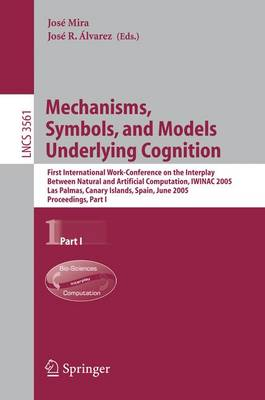 Mechanisms, Symbols, and Models Underlying Cognition: First International Work-Conference on the Interplay Between Natural and Artificial Computation, IWINAC 2005, Las Palmas, Canary Islands, Spain, June 15-18, 2005, Proceedings, Part I