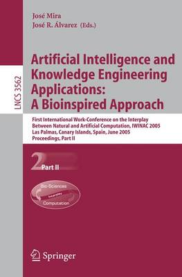 Artificial Intelligence and Knowledge Engineering Applications: A Bioinspired Approach: First International Work-Conference on the Interplay Between Natural and Artificial Computation, IWINAC 2005, Las Palmas, Canary Islands, Spain, June 15-18, 2005, Proc