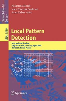 Local Pattern Detection: International Seminar Dagstuhl Castle, Germany, April 12-16, 2004, Revised Selected Papers