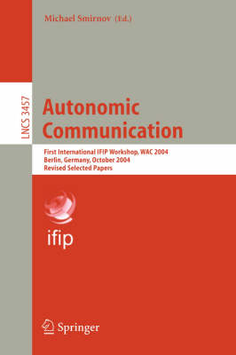 Autonomic Communication: First International IFIP Workshop, WAC 2004, Berlin, Germany, October 18-19, 2004, Revised Selected Papers