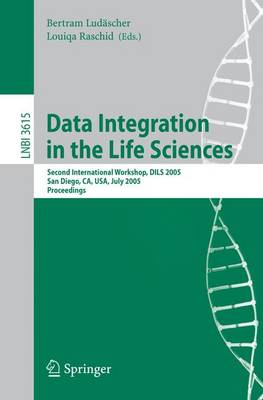 Data Integration in the Life Sciences: Second International Workshop, DILS 2005, San Diego, CA, USA, July 20-22, 2005, Proceedings