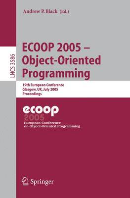 ECOOP 2005 - Object-Oriented Programming: 19th European Conference, Glasgow, UK, July 25-29, 2005. Proceedings