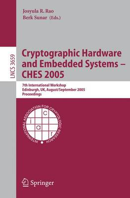 Cryptographic Hardware and Embedded Systems - CHES 2005: 7th International Workshop, Edinburgh, UK, August 29 - September 1, 2005, Proceedings