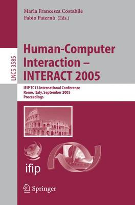 Human-Computer Interaction - INTERACT 2005: IFIP TC 13 International Conference, Rome, Italy, September 12-16, 2005, Proceedings