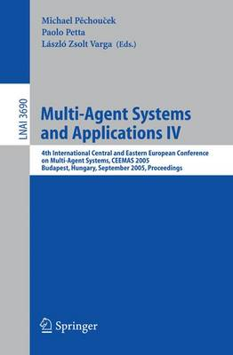 Multi-Agent Systems and Applications IV: 4th International Central and Eastern European Conference on Multi-Agent Systems, CEEMAS 2005, Budapest, Hungary, September 15-17, 2005, Proceedings