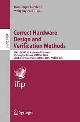 Correct Hardware Design and Verification Methods: 13th IFIP WG 10.5Advanced Research, Working Conference, CHARME 2005, Saarbrucken, Germany, October 3-6, 2005, Proceedings