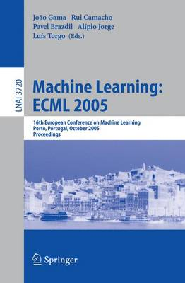 Machine Learning: ECML 2005: 16th European Conference on Machine Learning, Porto, Portugal, October 3-7, 2005, Proceedings