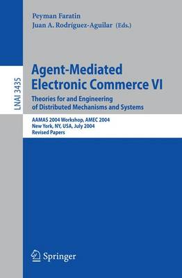 Agent-Mediated Electronic Commerce VI: Theories for and Engineering of Distributed Mechanisms and Systems, AAMAS 2004 Workshop, Amec 2004, New York, NY, USA, July 19, 2004, Revised Selected Papers