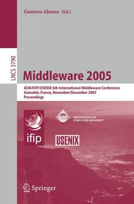 Middleware 2005: ACM/IFIP/USENIX 6th International Middleware Conference, Grenoble, France, November 28 - December 2, 2005, Proceedings