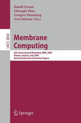 Membrane Computing: 6th International Workshop, WMC 2005, Vienna, Austria, July 18-21, 2005, Revised Selected and Invited Papers