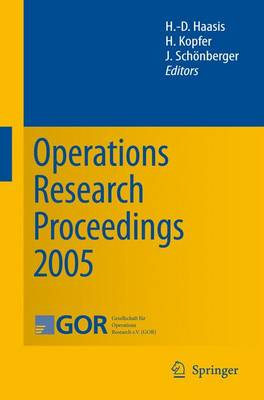 Operations Research Proceedings 2005: Selected Papers of the Annual International Conference of the German Operations Research Society (GOR)