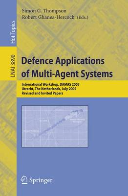 Defence Applications of Multi-Agent Systems: International Workshop, DAMAS 2005, Utrecht, The Netherlands, July 25, 2005, Revised and Invited Papers