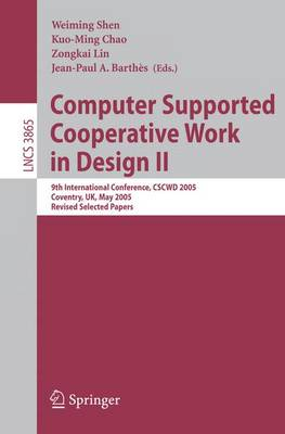 Computer Supported Cooperative Work in Design II: 9th International Conference, CSCWD 2005, Coventry, UK, May 24-26, 2005, Revised Selected Papers