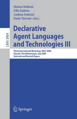 Declarative Agent Languages and Technologies III: Third International Workshop, DALT 2005, Utrecht, The Netherlands, July 25, 2005, Selected and Revised Papers