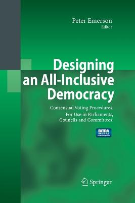 Designing an All-Inclusive Democracy: Consensual Voting Procedures for Use in Parliaments, Councils and Committees