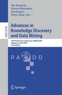 Advances in Knowledge Discovery and Data Mining: 10th Pacific-Asia Conference, PAKDD 2006, Singapore, April 9-12, 2006, Proceedings