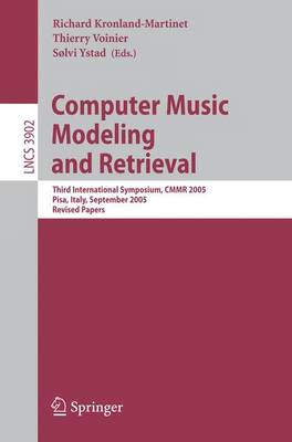 Computer Music Modeling and Retrieval: Third International Symposium, CMMR 2005, Pisa, Italy, September 26-28, 2005, Revised Papers