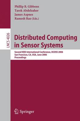 Distributed Computing in Sensor Systems: Second IEEE International Conference, DCOSS 2006, San Francisco, CA, USA, June 18-20, 2006, Proceedings