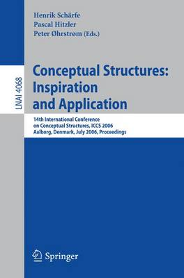 Conceptual Structures: Inspiration and Application: 14th International Conference on Conceptual Structures, ICCS 2006, Aalborg, Denmark, July 16-21, 2006, Proceedings