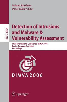 Detection of Intrusions and Malware, and Vulnerability Assessment: Third International Conference, DIMVA 2006, Berlin, Germany, July 13-14, 2006, Proceedings