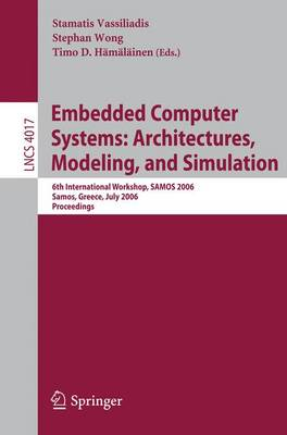 Embedded Computer Systems: Architectures, Modeling, and Simulation: 6th International Workshop, SAMOS 2006, Samos, Greece, July 17-20, 2006, Proceedings