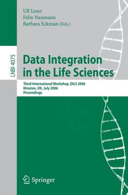 Data Integration in the Life Sciences: Third International Workshop, DILS 2006, Hinxton, UK, July 20-22, 2006, Proceedings