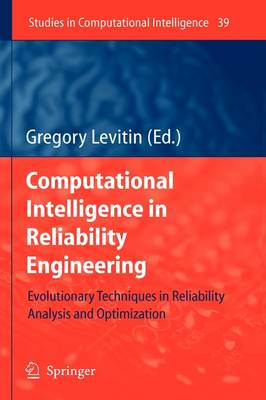 Computational Intelligence in Reliability Engineering: Evolutionary Techniques in Reliability Analysis and Optimization