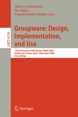Groupware: Design, Implementation, and Use: 12th International Workshop, CRIWG 2006, Medina del Campo, Spain, September 17-21, 2006, Proceedings