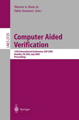 Computer Aided Verification: 15th International Conference, CAV 2003, Boulder, CO, USA, July 8-12, 2003, Proceedings