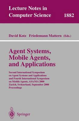 Agent Systems, Mobile Agents, and Applications: Second International Symposium on Agent Systems and Applications and Fourth International Symposium on Mobile Agents, ASA/MA 2000 Zurich, Switzerland, September 13-15, 2000 Proceedings
