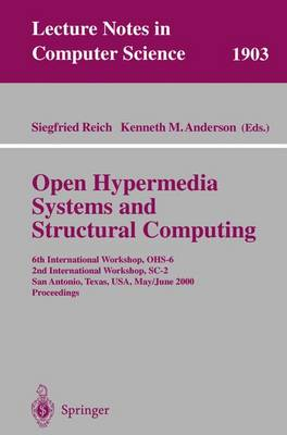 Open Hypermedia Systems and Structural Computing: 6th International Workshop, OHS-6 2nd International Workshop, SC-2 San Antonio, Texas, USA, May 30-June 3, 2000 Proceedings