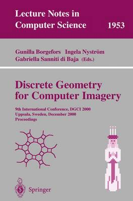 Discrete Geometry for Computer Imagery: 9th International Conference, DGCI 2000 Uppsala, Sweden, December 13-15, 2000 Proceedings