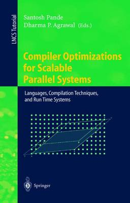 Compiler Optimizations for Scalable Parallel Systems: Languages, Compilation Techniques, and Run Time Systems