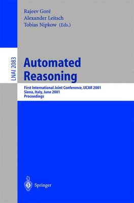 Automated Reasoning: First International Joint Conference, IJCAR 2001 Siena, Italy, June 18-23, 2001 Proceedings