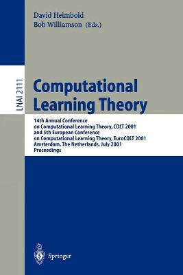Computational Learning Theory: 14th Annual Conference on Computational Learning Theory, COLT 2001 and 5th European Conference on Computational Learning Theory, EuroCOLT 2001, Amsterdam, The Netherlands, July 16-19, 2001, Proceedings