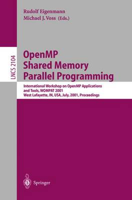 OpenMP Shared Memory Parallel Programming: International Workshop on OpenMP Applications and Tools, WOMPAT 2001, West Lafayette, IN, USA, July 30-31, 2001 Proceedings