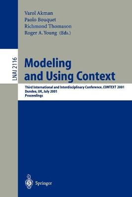 Modeling and Using Context: Third International and Interdisciplinary Conference, CONTEXT, 2001, Dundee, UK, July 27-30, 2001, Proceedings