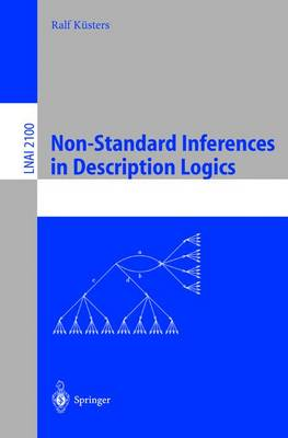Non-Standard Inferences in Description Logics: From Foundations and Definitions to Algorithms and Analysis