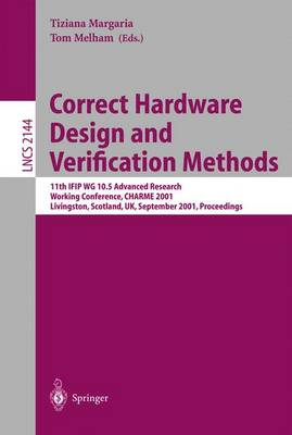 Correct Hardware Design and Verification Methods: 11th IFIP WG 10.5 Advanced Research Working Conference, CHARME 2001 Livingston, Scotland, UK, September 4-7, 2001 Proceedings