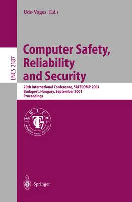Computer Safety, Reliability and Security: 20th International Conference, SAFECOMP 2001, Budapest, Hungary, September 26-28, 2001 Proceedings