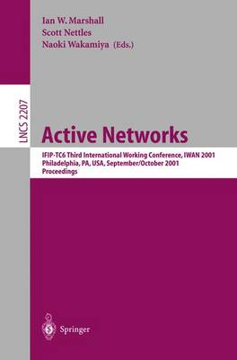 Active Networks: IFIP-TC6 Third International Working Conference, IWAN 2001, Philadelphia, PA, USA, September 30-October 2, 2001. Proceedings