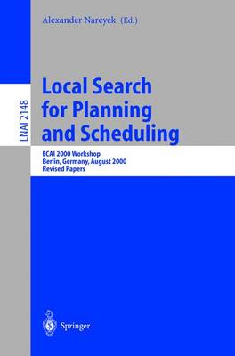 Local Search for Planning and Scheduling: ECAI 2000 Workshop, Berlin, Germany, August 21, 2000. Revised Papers