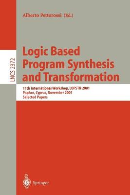 Logic Based Program Synthesis and Transformation: 11th International Workshop, LOPSTR 2001, Paphos, Cyprus, November 28-30, 2001. Selected Papers