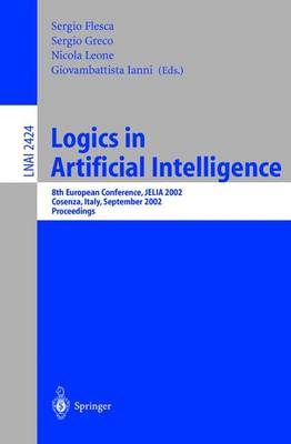 Logics in Artificial Intelligence: European Conference, JELIA 2002, Cosenza, Italy, September, 23-26, Proceedings